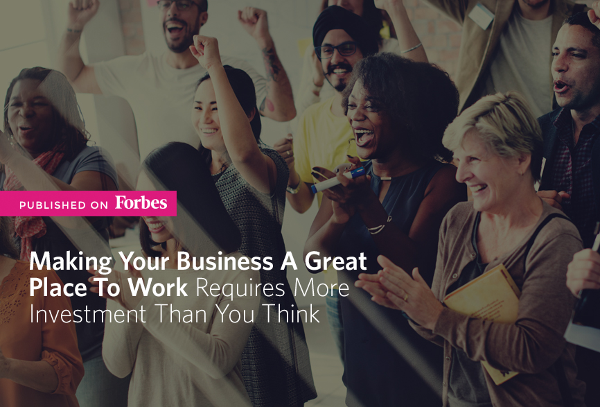 Making-Your-Business-A-Great-Place-To-Work-Publihsed-Forbes.jpg