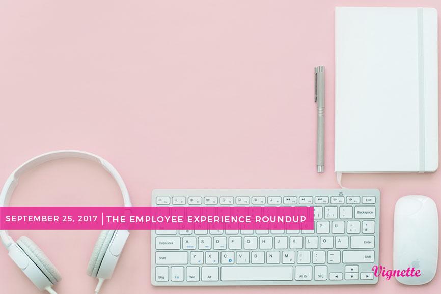 Employee-Experience-Round-Up-9-25-17.jpg