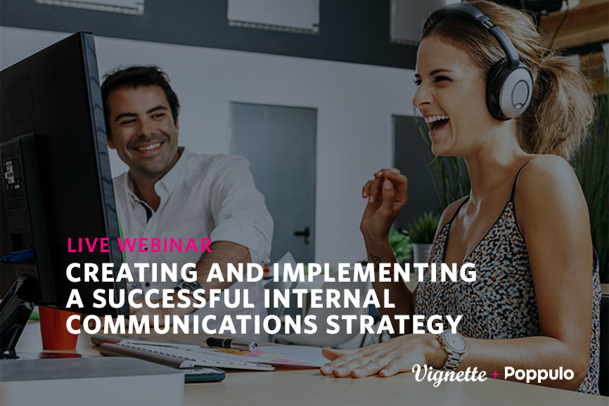 https://vignetteagency.com/wp-content/uploads/2017/11/Creating-and-implementing-a-successful-internal-communications-strategy-Poppulo-Vignette-webinar-.jpg