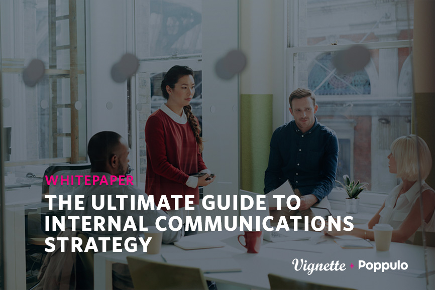 https://vignetteagency.com/wp-content/uploads/2017/11/Creating-and-implementing-a-successful-internal-communications-strategy-whitepaper-Poppulo-Vignette.jpg